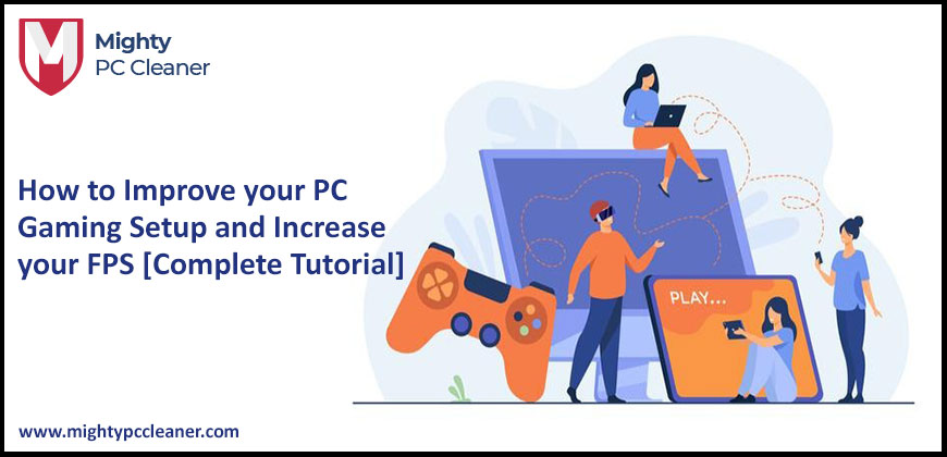 How to Improve your PC Gaming Setup and Increase your FPS Complete Tutorial