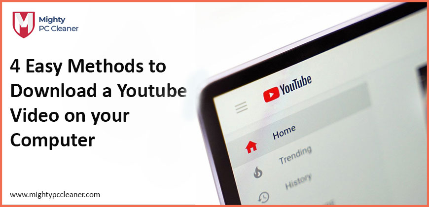 4 Easy Methods to Download a Youtube Video on your Computer