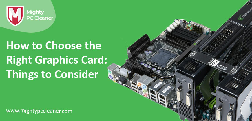 How to Choose the Right Graphics Card: Things to Consider