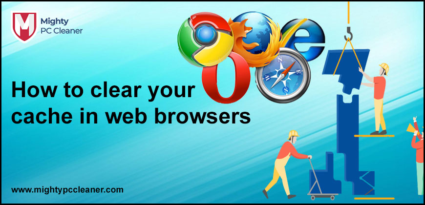 How to clear your cache in web browsers