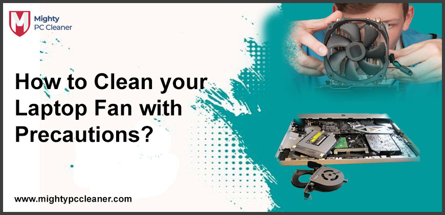 How to Clean your Laptop Fan with Precautions