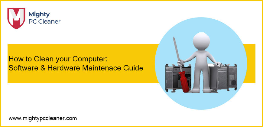 How to Clean your Computer: Software & Hardware Maintenace Guide