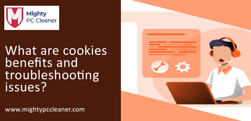 What are Cookies Benefits and Troubleshooting issues