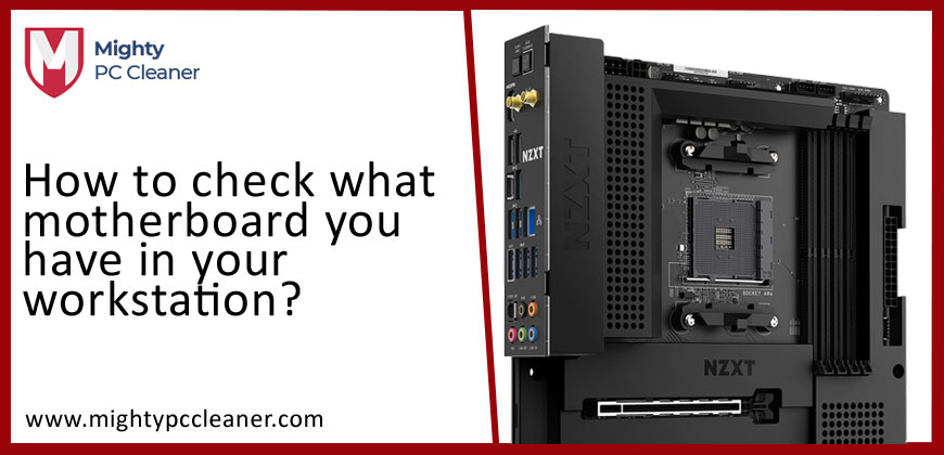 How to Check What Motherboard You Have in Your Workstation